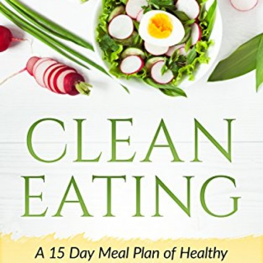 Clean Eating: A 15 Day Meal Plan Of Healthy Recipes For